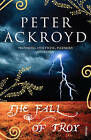 The Fall of Troy by Peter Ackroyd (Paperback, 2007)
