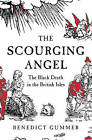 The Scourging Angel: The Black Death in the British Isles by Benedict Gummer (Hardback, 2009)