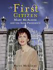 First Citizen: Mary McAleese and the Irish Presidency by Patsy McGarry (Hardback, 2008)