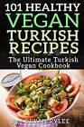 101 Healthy Vegan Turkish Recipes by Bryan Rylee (Paperback / softback, 2015)