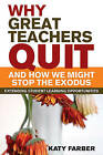 Why Great Teachers Quit and How We Might Stop the Exodus by Katy Farber (Paperback, 2015)