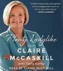 Plenty Ladylike: A Memoir by Claire McCaskill (CD-Audio, 2015)