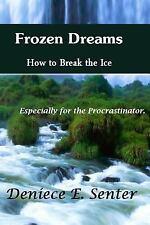 Frozen Dreams How to Break the Ice by Deniece E. Senter (2013, Paperback)