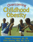 Overcoming Childhood Obesity by Ellen Shanley, Colleen Thompson (Paperback, 2006)