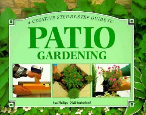 Step-by-Step Guide to Patio Gardening by Whitecap Books Staff