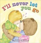 I'll Never Let You Go by Marianne Richmond (2014, Hardcover)