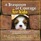a Teaspoon of Courage for Kids 9780740769498 by Bradley Trevor Greive Hardcover