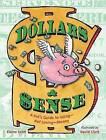 Dollars and Sense: A Kid's Guide to Using--Not Losing--Money by Elaine Scott, David Clark (Hardback, 2016)