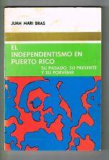 Juan Mari Bras El Independentismo En Puerto Rico Pasado Presente Futuro 84 1st E