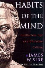 Habits of the Mind : Intellectual Life as a Christian Calling by James W....