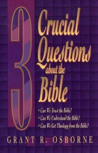 3 Crucial Questions About the Bible by Osborne, Grant R.