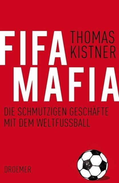 Kistner, Thomas - Fifa-Mafia: Die schmutzigen Geschäfte mit dem Weltfußball /4
