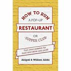 How to Run a Pop-Up Restaurant or Supper Club: Turn Your Passion for Food and Drink into Profit by Abigail Alldis, William Alldis (Paperback, 2015)