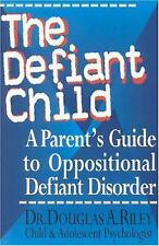 The Defiant Child : A Parent's Guide to Oppositional Defiant Disorder by Douglas A. Riley (1997, Paperback)