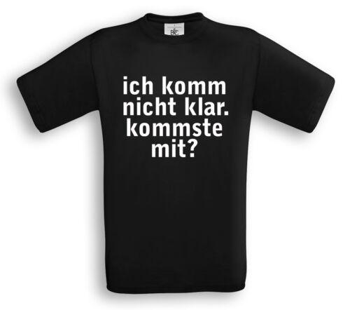 KOMMSTE MIT? Funshirt Sprüche Geschenk Emo Punk ICH KOMM NICHT KLAR T-Shirt