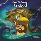 Amma Tell Me About Krishna!: Part 1 : Krishna Trilogy by Bhakti Mathur (Paperback, 2012)
