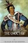 Native American Tribes: The History and Culture of the Choctaw by Charles River Editors (Paperback / softback, 2013)