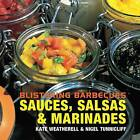 Blistering Barbecues - Sauces, Salsas and Marinades by Nigel Tunnicliff, Kate Weatherell (Hardback, 2008)