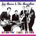 Jay Chance and the Chancellors - Rock 'N' Roll Fever (2011)