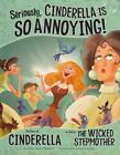 Seriously, Cinderella Is So Annoying!: The Story of Cinderella as Told by the Wicked Stepmother von Trisha Speed Shaskan (2011, Taschenbuch)