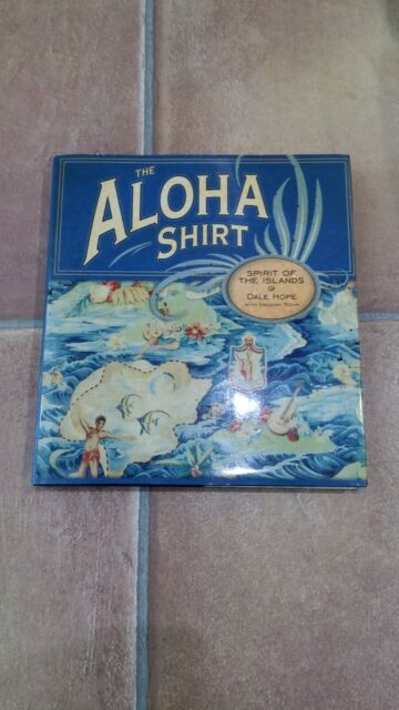 The Aloha Shirt: Spirit of the Islands by Dale Hope, Gregory Tozian...