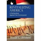 Revitalizing America a Declaration Against Our Government 9781434301413 Book