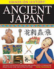 Hands-on History! Ancient Japan: Step Back to the Time of Shoguns and Samurai, with 15 Step-by-stepprojects and Over 330 Exciting Pictures by Fiona MacDonald (Hardback, 2013)