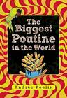 The Biggest Poutine in the World by Andree Poulin (Paperback, 2016)