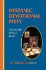 Hispanic Devotional Piety: Tracing the Biblical Roots by C Gilbert Romero Phd (Paperback / softback, 2008)