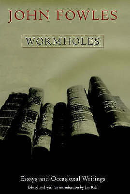 1 of 1 - Wormholes: Essays and Occasional Writings, Fowles, John, Very Good Book