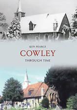 Cowley Through Time,Ken Pearce,New Book mon0000014288