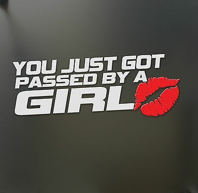 You just got passed by a girl sticker XLXL Funny JDM race car truck window decal