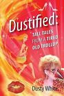 Dustified: Tall Tales from a Tired Old Trollop by Dusty White (Paperback / softback, 2013)