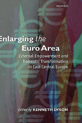 Enlarging the Euro Area : External Empowerment and Domestic Transformation in Ea