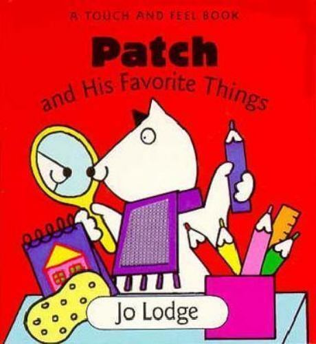 Patch and His Favorite Things: A Touch and Feel Book Lodge, Jo