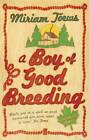 A Boy of Good Breeding by Miriam Toews (Paperback, 2008)