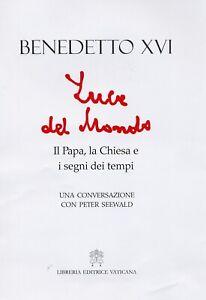 Benedetto XVI: LUCE DEL MONDO. Il papa, la Chiesa e i segni dei tempi - NUOVO