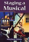 Staging a Musical by Matthew White (Paperback, 1999)