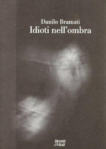 IDIOTI NELL'OMBRA 9788871861791 DANILO BRAMATI LIBRO STUDI LETTERARI