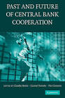 The Past and Future of Central Bank Cooperation by Cambridge University Press (Paperback, 2010)