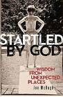 Startled by God: Wisdom from Unexpected Places by J. McHugh (Paperback, 2013)