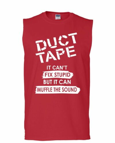 Duct Tape It Can/'t Fix Stupid Muscle Shirt Offensive Humor Sarcastic Sleeveless