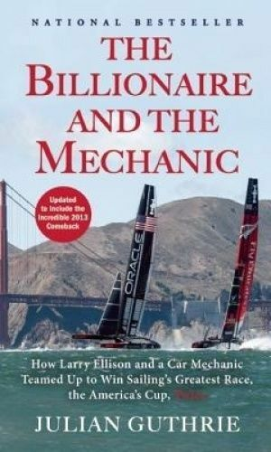 1 of 1 - The Billionaire and the Mechanic: How Larry Ellison & The America's cup.GUTHRIE