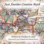 Just Another Creation Myth 9781434346308 by Norman D Laird Paperback