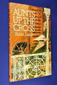 AUNTS-UP-THE-CROSS-Robin-Eakin-KINGS-CROSS-SYDNEY-BIO-HISTORY-Book-hcdj