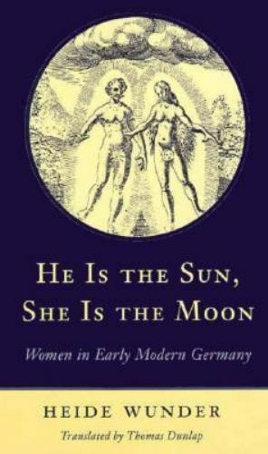 He Is the Sun, She Is the Moon: Women in Early Modern Germany, Women, Womens Stu