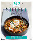 150 Student Recipes: Inspired Ideas for Everyday Cooking by Parragon Book Service Ltd (Hardback, 2014)
