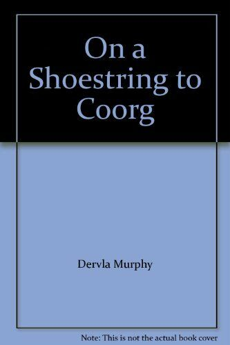 On a Shoestring to Coorg: Experience of Southern India (Century Travellers) By