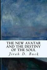 The New Avatar and the Destiny of the Soul by Jirah D. Buck (2015, Paperback)