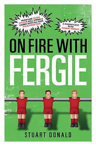 On-Fire-with-Fergie-Me-My-Dad-and-the-Dons-by-Stuart-Donald-Paperback-New